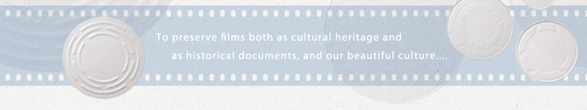 To preserve films both as cultural heritage and as historical documents, and our beautiful culture